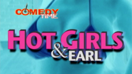 Comedy Time - Hot Girls and Earl